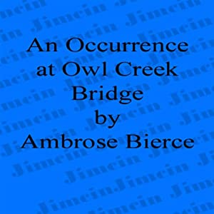 An Occurrence at Owl Creek Bridge | [Ambrose Bierce]