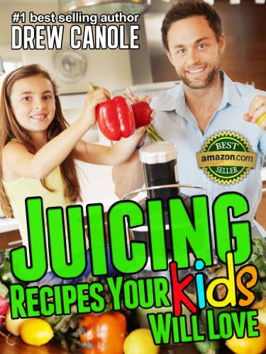 Juicing Recipes Your Kids Will Love by Drew Canole