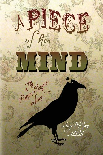 A Piece Of Her Mind: The Raven Lunatic - Volume I (Volume 1)