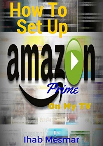 How To Setup Amazon Prime On My TV: Amazon Prime TV, Amazon Echo, Amazon Stick, Amazon Fire Stick, Amazon Smile (Amazon Kindle My Account compare prices)