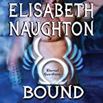 Bound: Eternal Guardians Series, Book 6 (       UNABRIDGED) by Elisabeth Naughton Narrated by Elizabeth Wiley