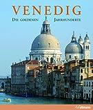 Venedig. Die goldenen Jahrhunderte.