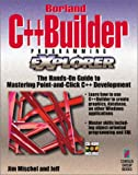 Borland C++Builder Programming EXplorer: The Hands-On Guide to Mastering the Power of Borland's C++Builder (1576101231) by Mischel, Jim
