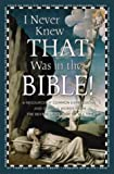 I Never Knew That Was in the Bible: A Resource of Common Expressions and Curious Words from the Bestselling Book of All Time (0517223147) by Manser, Martin H.