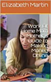Work At Home Mom - Mothers Guide to Making Money Online