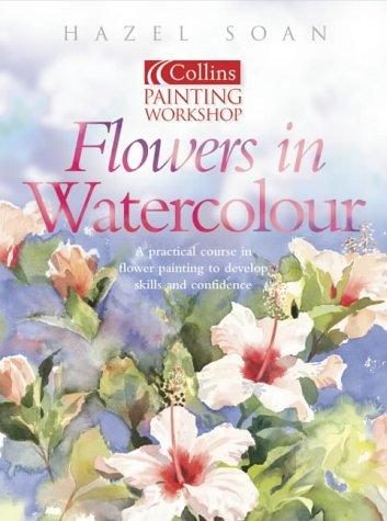 Painting Workshop Flowers in Watercolour (Collins painting workshop)