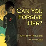 Can You Forgive Her? (       UNABRIDGED) by Anthony Trollope Narrated by Simon Vance