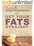 Get Your Fats Straight: Why Skim Milk Makes You Fat and Causes Heart Disease and the Shocking Truth about Canola Oil, Fish Oil, Olive Oil, Trans Fats and ... (The Healthy Home Economist® Guide Book 1)