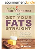 Get Your Fats Straight: Why Skim Milk Makes You Fat and Causes Heart Disease and the Shocking Truth about Canola Oil, Fish Oil, Olive Oil, Trans Fats and ... Economist® Guide Book 1) (English Edition)