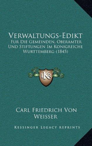 Verwaltungs-Edikt: Fur Die Gemeinden, Oberamter Und Stiftungen Im Konigreiche Wurttemberg (1845)