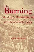 The Burning : Sheridan's Devastation of the Shenandoah Valley: John L. Heatwole: 9781883522186: Amazon.com: Books