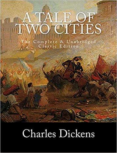 A Tale of Two Cities The Complete & Unabridged Classic Edition by Charles Dickens
