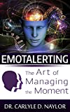 Emotalerting: The Art of Managing the Moment