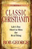 Classic Christianity: Lifes Too Short to Miss the Real Thing