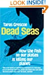 Dead Seas: How the fish on our plates...