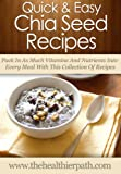 Chia Seed Recipes: Pack In As Much Vitamins And Nutrients Into Every Meal With This Collection Of Recipes. (Quick & Easy Recipes)