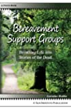 Bereavement Support Groups: Breathing Life Into Stories of the Dead