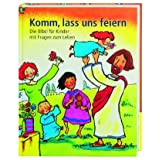 Komm, lass uns feiern: Die Bibel fr Kinder mit Fragen zum Lebenvon &#34;Mathias Jeschke&#34;
