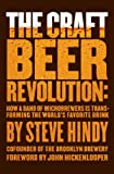 The Craft Beer Revolution: How a Band of Microbrewers Is Transforming the Worlds Favorite Drink