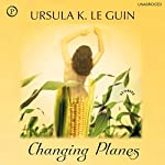 Changing Planes | Ursula K. Le Guin
