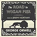 The Road to Wigan Pier (       UNABRIDGED) by George Orwell Narrated by Jeremy Northam