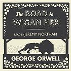 The Road to Wigan Pier Hörbuch von George Orwell Gesprochen von: Jeremy Northam