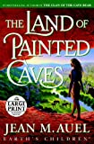 The Land of Painted Caves: A Novel (Random House Large Print)