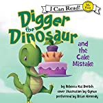Digger the Dinosaur and the Cake Mistake | Rebecca Kai Dotlich