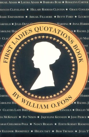 First Ladies Quotation Book: A Compendium of Provocative, Tender, Witty and Important Words from the Presidents' Wives