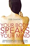 Your Body Speaks Your Mind: Understanding How Your Emotions and Thoughts Affect You Physically (0749927836) by Shapiro, Deb