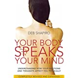 "Your Body Speaks Your Mind: Understand the Link Between Your Emotions and Your Illnessvon ""Debbie Shapiro"""