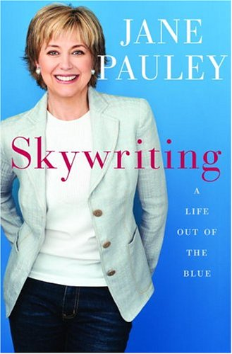 Skywriting: A Life Out of the Blue, Jane Pauley