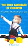 The Body Language of Children: How Children Talk Before They Can Speak (0285633368) by Lewis, David