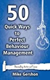 50 Quick Ways to Perfect Behaviour Management (Quick 50 Teaching Series) (Volume 8)
