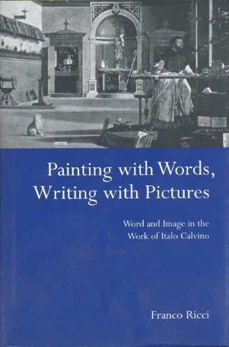 Painting with Words, Writing with Pictures: Word and Image Relations in the Work of Italo Calvino (Toronto Italian Studies)