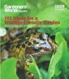 Mick Lavelle Gardeners' World: 101 Ideas for a Wildlife-friendly Garden