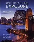 Understanding Exposure, Fourth Editio...