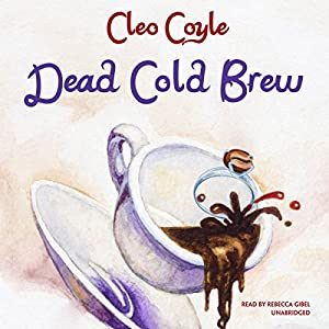Dead Cold Brew Audiobook by Cleo Coyle Narrated by Rebecca Gibel