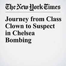 Journey from Class Clown to Suspect in Chelsea Bombing Other by Kim Barker, Pir Zubair Shah, Joseph Goldstein, Jessica Silver Greenberg Narrated by Barbara Benjamin-Creel