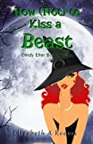 How (Not) to Kiss a Beast (Cindy Eller #3) (English Edition)