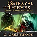Betrayal of Thieves: Legends of Dimmingwood, Volume 2 (       UNABRIDGED) by C. Greenwood Narrated by Ashley Arnold