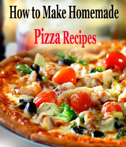 How to Make Homemade Pizza Recipes by F.A Charles