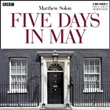 Five Days in May (Dramatised)  by Matthew Solon Narrated by Samuel West, Nicholas Boulton, Gerard Kelly, Henry Goodman