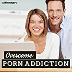 Overcome Porn Addiction: Push Pornography Out of Your Life with Subliminal Messages |  Subliminal Guru