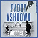 Game of Spies: The Secret Agent, the Traitor and the Nazi, Bordeaux 1942-1944 Audiobook by Paddy Ashdown Narrated by Paddy Ashdown