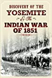 img - for Discovery of the Yosemite, and the Indian War of 1851 book / textbook / text book