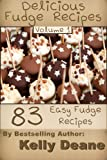 Delicious Fudge Recipes - Volume 1: 83 Easy Fudge Recipes