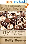 Delicious Fudge Recipes - Volume 1:...