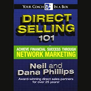 Direct Selling 101: Achieve Financial Success Through Network Marketing | [Neil, Dana Phillips]
