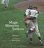 Magic Moments Yankees: Celebrating the Most Successful Franchise in Sports History